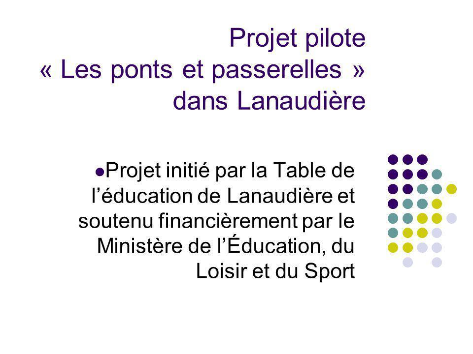 Projet initié par la Table de léducation de Lanaudière et soutenu financièrement par le Ministère de lÉducation, du Loisir et du Sport Projet pilote « Les ponts et passerelles » dans Lanaudière