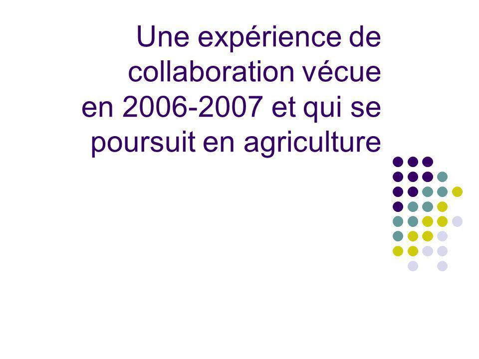 Une expérience de collaboration vécue en 2006-2007 et qui se poursuit en agriculture