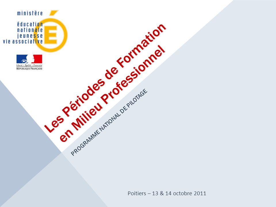 Les Périodes de Formation en Milieu Professionnel PROGRAMME NATIONAL DE PILOTAGE Poitiers – 13 & 14 octobre 2011