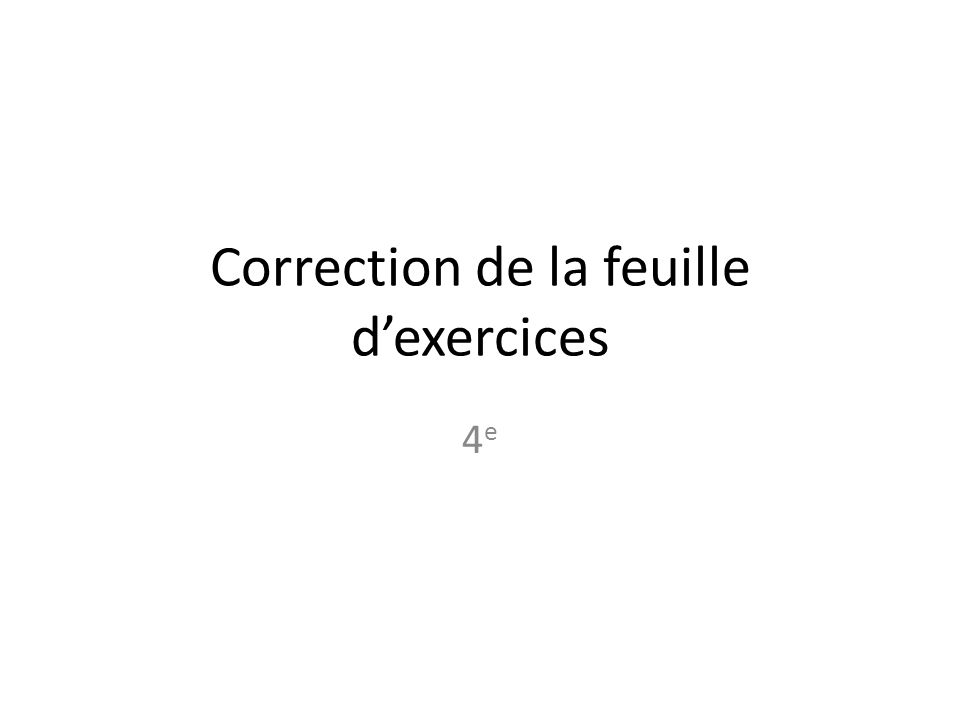 Correction de la feuille dexercices 4e4e