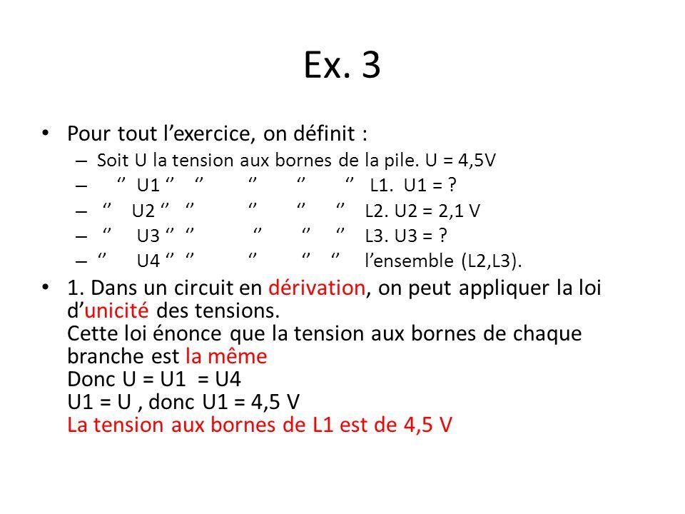 Ex. 3 Pour tout lexercice, on définit : – Soit U la tension aux bornes de la pile. U = 4,5V – U1 L1. U1 = ? – U2 L2. U2 = 2,1 V – U3 L3. U3 = ? – U4 l