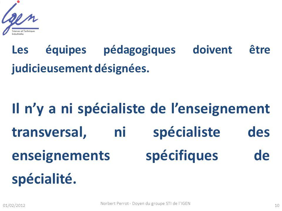 01/02/2012 Norbert Perrot - Doyen du groupe STI de l'IGEN 10 Les équipes pédagogiques doivent être judicieusement désignées. Il ny a ni spécialiste de