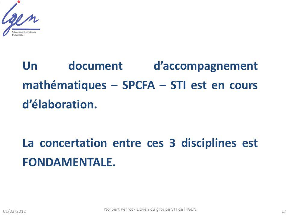 01/02/2012 Norbert Perrot - Doyen du groupe STI de l IGEN 17 Un document daccompagnement mathématiques – SPCFA – STI est en cours délaboration.
