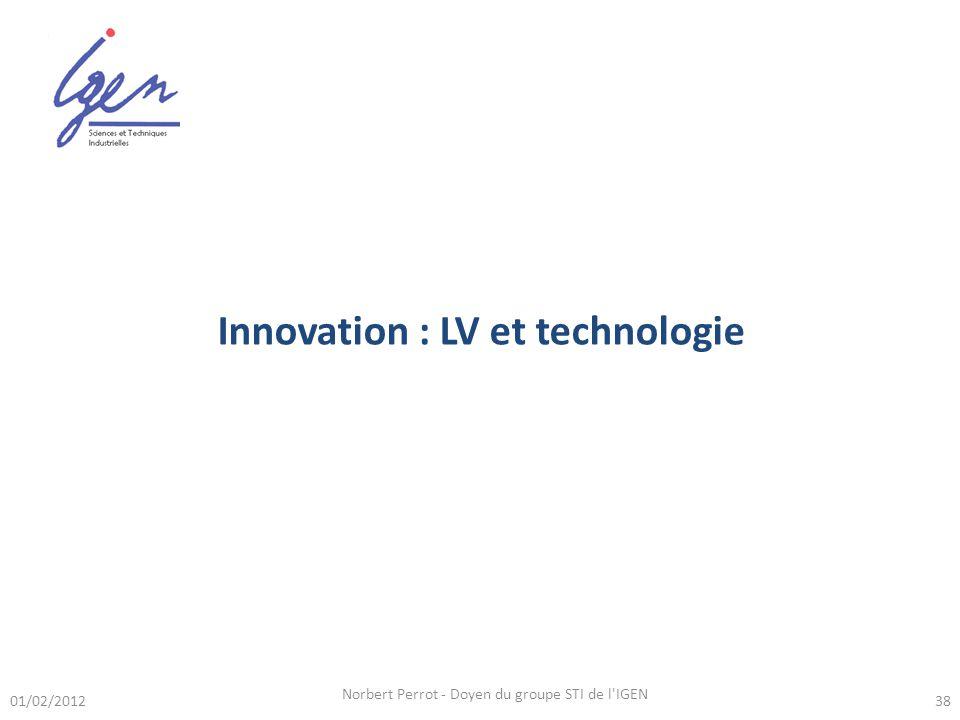 Norbert Perrot - Doyen du groupe STI de l IGEN 38 Innovation : LV et technologie 01/02/2012