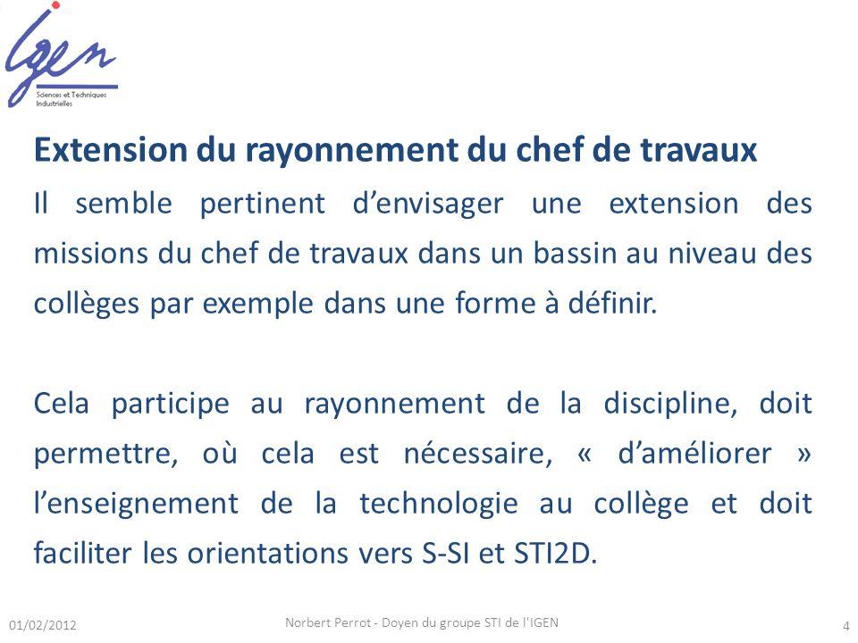 01/02/2012 Norbert Perrot - Doyen du groupe STI de l'IGEN 4 Extension du rayonnement du chef de travaux Il semble pertinent denvisager une extension d