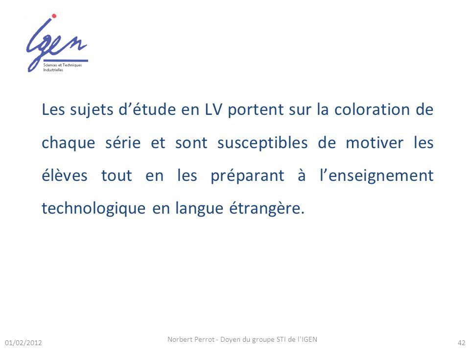 Norbert Perrot - Doyen du groupe STI de l IGEN 42 Les sujets détude en LV portent sur la coloration de chaque série et sont susceptibles de motiver les élèves tout en les préparant à lenseignement technologique en langue étrangère.