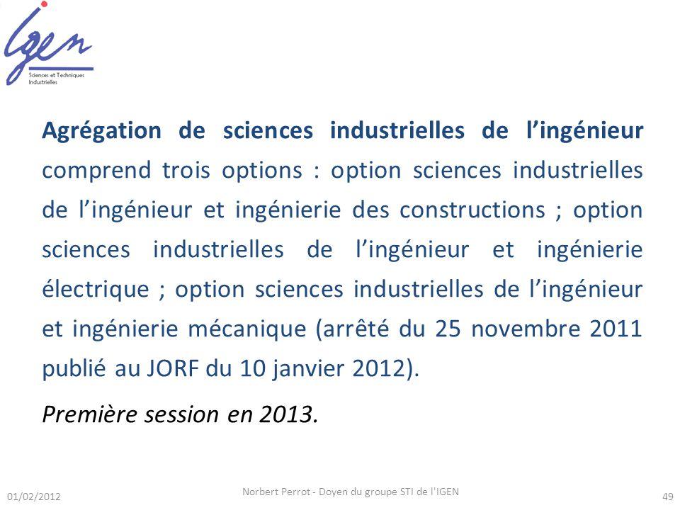 01/02/2012 Norbert Perrot - Doyen du groupe STI de l'IGEN 49 Agrégation de sciences industrielles de lingénieur comprend trois options : option scienc