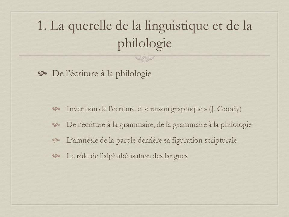 1. La querelle de la linguistique et de la philologie De lécriture à la philologie Invention de lécriture et « raison graphique » (J. Goody) De lécrit