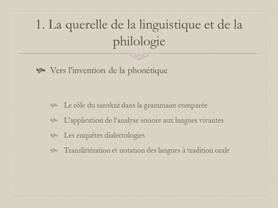 1. La querelle de la linguistique et de la philologie Vers linvention de la phonétique Le rôle du sanskrit dans la grammaire comparée Lapplication de