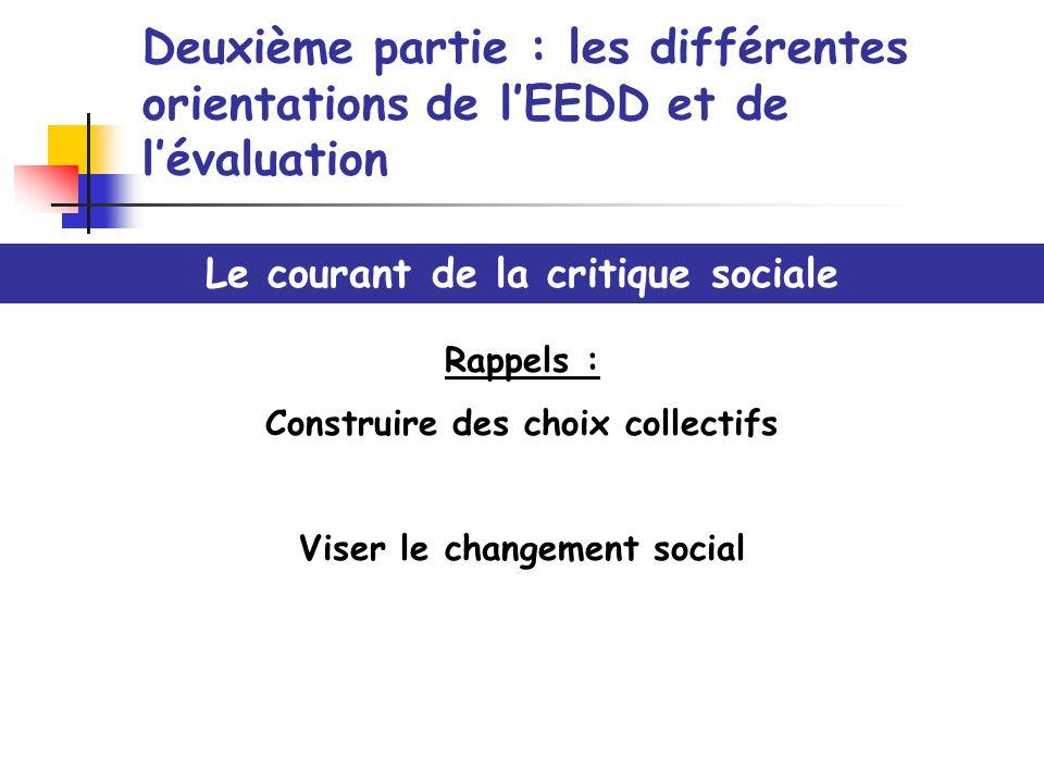 Deuxième partie : les différentes orientations de lEEDD et de lévaluation Le courant de la critique sociale Rappels : Construire des choix collectifs