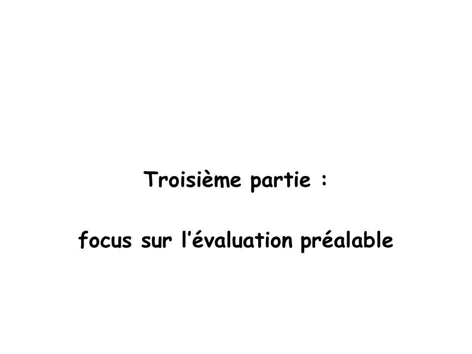 Troisième partie : focus sur lévaluation préalable