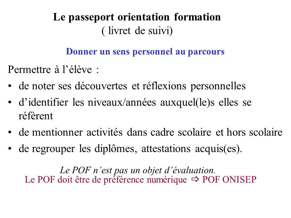 Le passeport orientation formation ( livret de suivi) Permettre à lélève : de noter ses découvertes et réflexions personnelles didentifier les niveaux