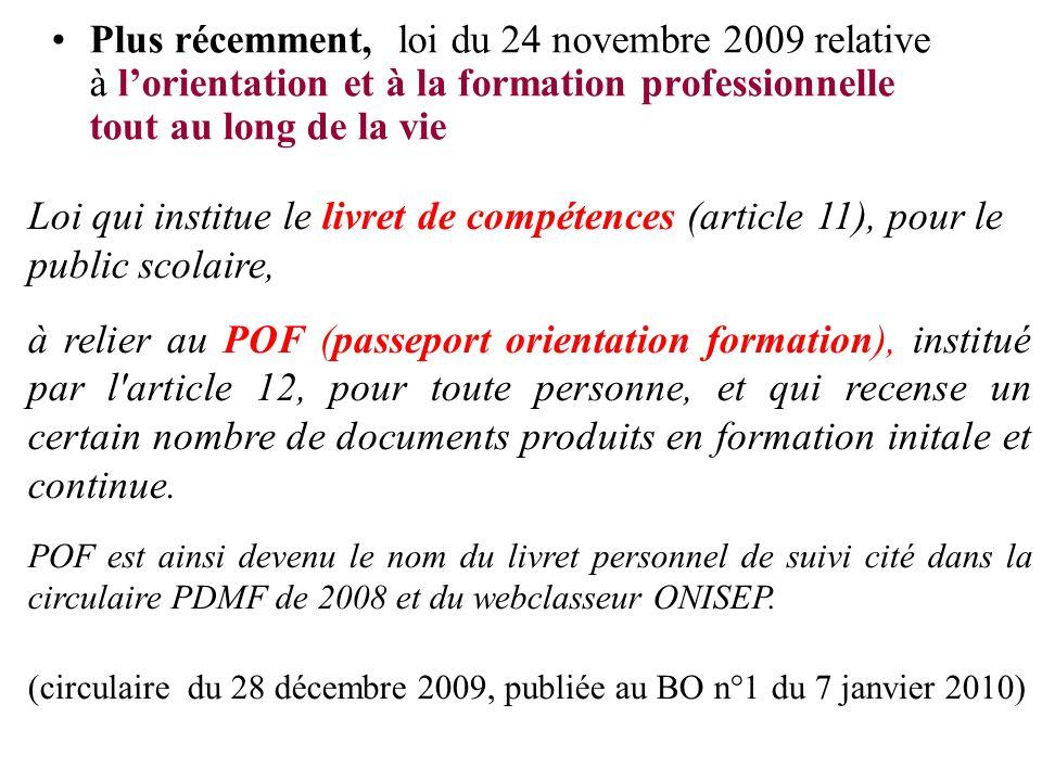 Plus récemment, loi du 24 novembre 2009 relative à lorientation et à la formation professionnelle tout au long de la vie Loi qui institue le livret de