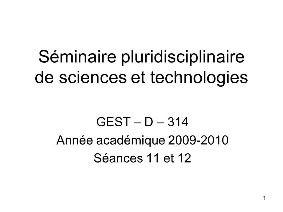1 Séminaire pluridisciplinaire de sciences et technologies GEST – D – 314 Année académique 2009-2010 Séances 11 et 12