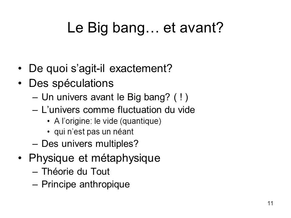 11 Le Big bang… et avant. De quoi sagit-il exactement.