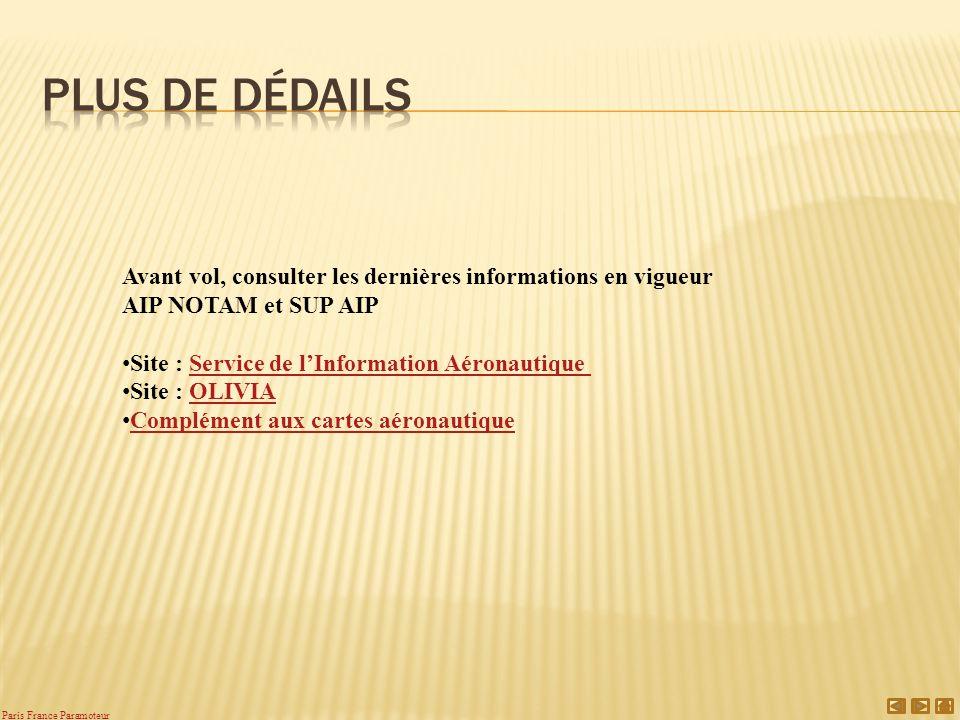Avant vol, consulter les dernières informations en vigueur AIP NOTAM et SUP AIP Site : Service de lInformation AéronautiqueService de lInformation Aéronautique Site : OLIVIAOLIVIA Complément aux cartes aéronautique Paris France Paramoteur