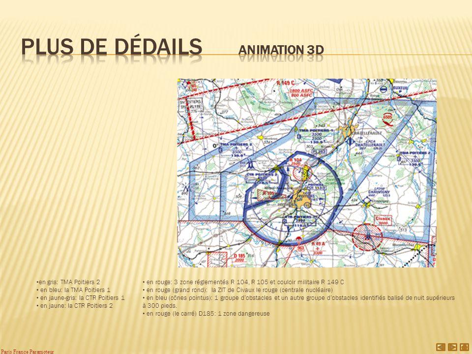 en gris: TMA Poitiers 2 en bleu: la TMA Poitiers 1 en jaune-gris: la CTR Poitiers 1 en jaune: la CTR Poitiers 2 en rouge: 3 zone réglementés R 104, R 105 et couloir militaire R 149 C en rouge (grand rond): la ZIT de Civaux le rouge (centrale nucléaire) en bleu (cônes pointus): 1 groupe dobstacles et un autre groupe dobstacles identifiés balisé de nuit supérieurs à 300 pieds.