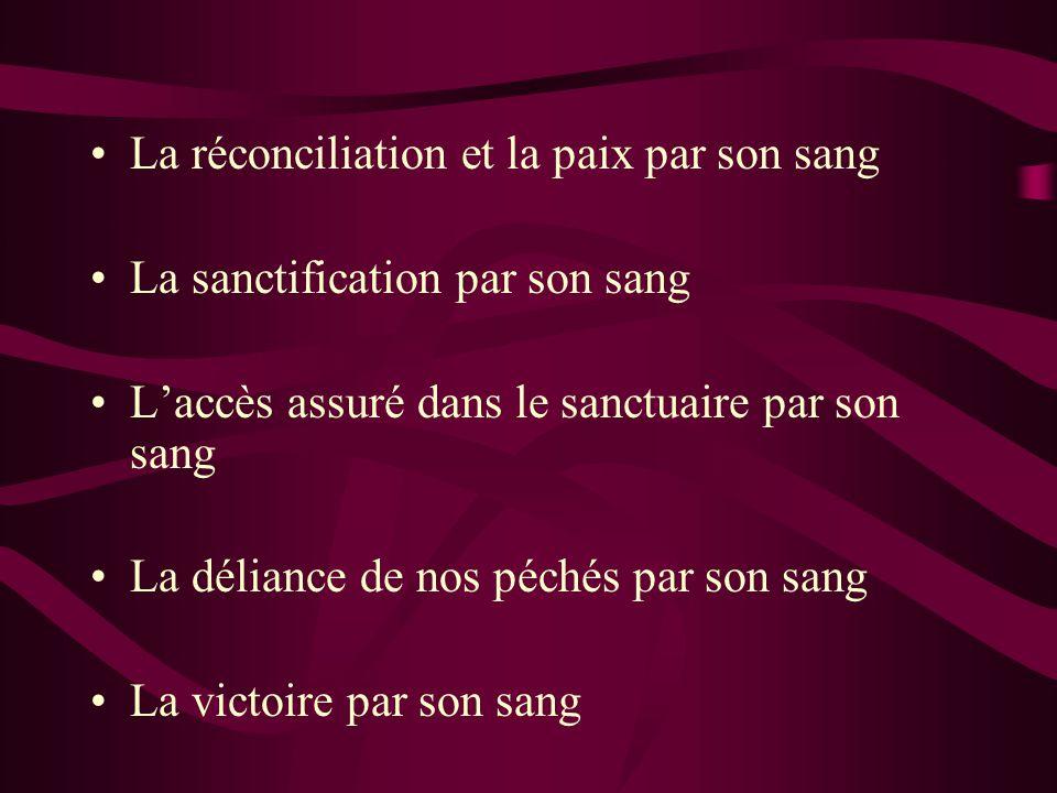 La réconciliation et la paix par son sang La sanctification par son sang Laccès assuré dans le sanctuaire par son sang La déliance de nos péchés par s