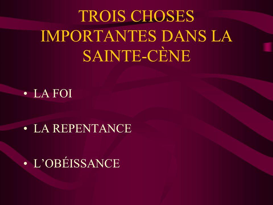 TROIS CHOSES IMPORTANTES DANS LA SAINTE-CÈNE LA FOI LA REPENTANCE LOBÉISSANCE