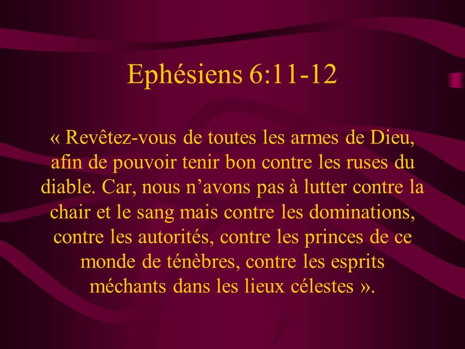 Ephésiens 6:11-12 « Revêtez-vous de toutes les armes de Dieu, afin de pouvoir tenir bon contre les ruses du diable. Car, nous navons pas à lutter cont
