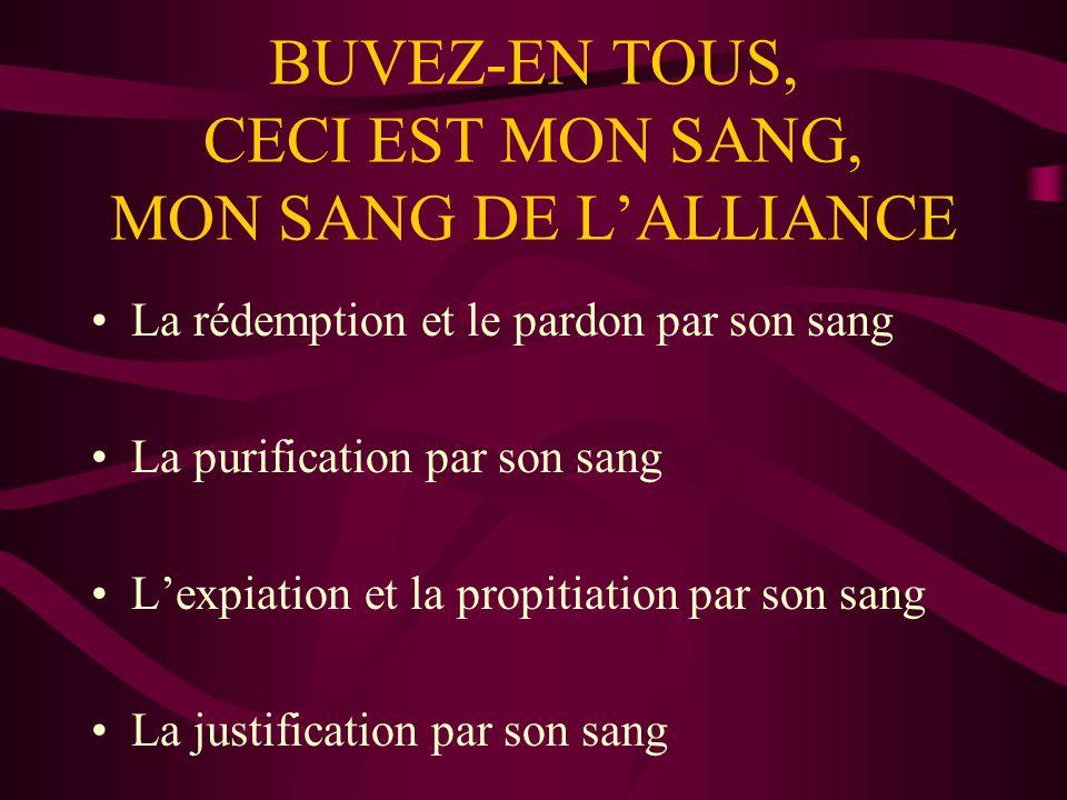 BUVEZ-EN TOUS, CECI EST MON SANG, MON SANG DE LALLIANCE La rédemption et le pardon par son sang La purification par son sang Lexpiation et la propitia