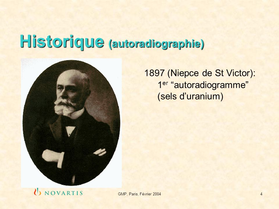 GMP, Paris, Février 20044 Historique (autoradiographie) 1897 (Niepce de St Victor): 1 er autoradiogramme (sels duranium)