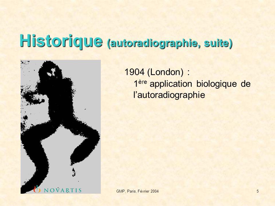 GMP, Paris, Février 20046 Historique (autoradiographie, suite) 1953: 1 ère utilisation des particules β - (Dziewiatkovski) 1954: WBAR des substances diffusibles (Ullberg) 1963: 1 ère tentative de quantification WBAR (Kutzim) 1975: Brévet (USA) des écrans-phosphore (Luckey) 1983: Comptage Nucléaire Direct (Jeavons) 1989: Autoradioluminographie (Miyahara)