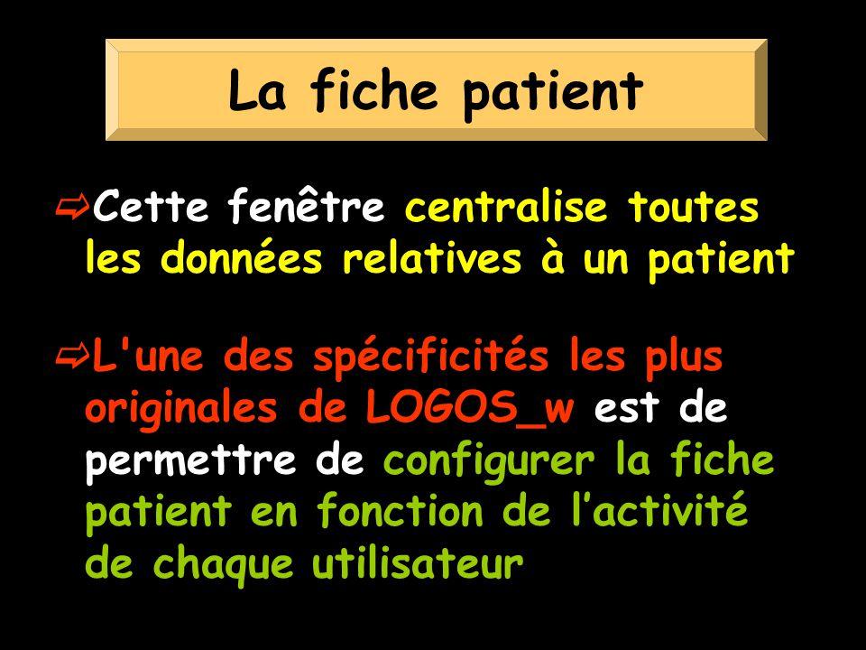 Cette fenêtre centralise toutes les données relatives à un patient L une des spécificités les plus originales de LOGOS_w est de permettre de configurer la fiche patient en fonction de lactivité de chaque utilisateur La fiche patient