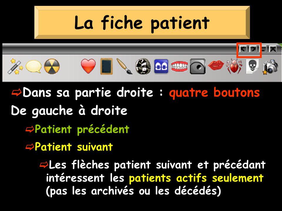 Dans sa partie droite : quatre boutons De gauche à droite Patient précédent Patient suivant Les flèches patient suivant et précédant intéressent les patients actifs seulement (pas les archivés ou les décédés) La fiche patient
