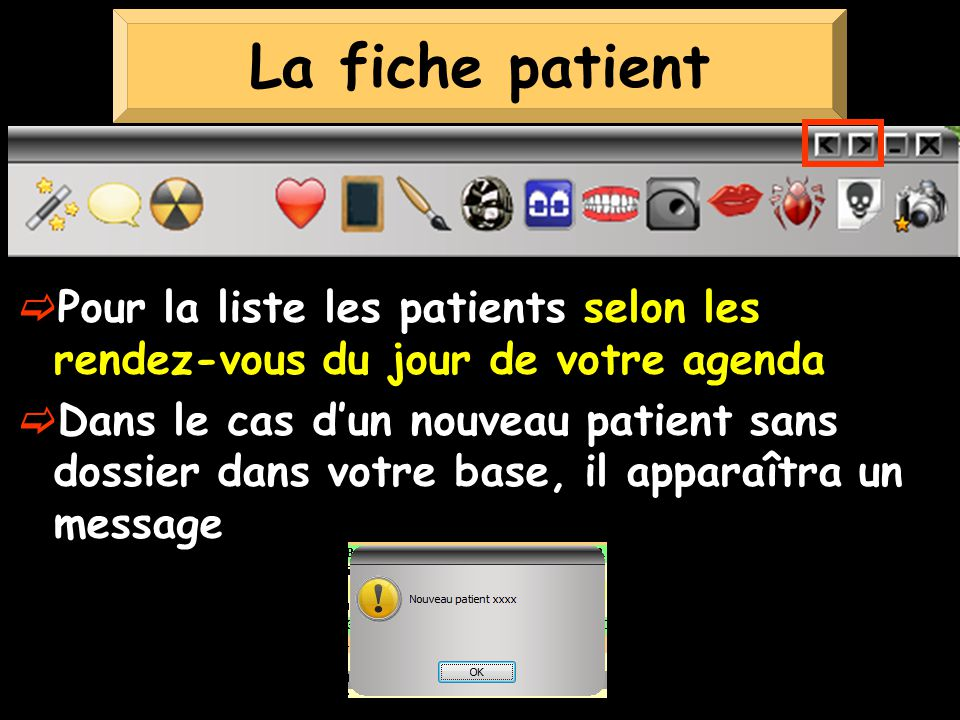 Pour la liste les patients selon les rendez-vous du jour de votre agenda Dans le cas dun nouveau patient sans dossier dans votre base, il apparaîtra un message La fiche patient