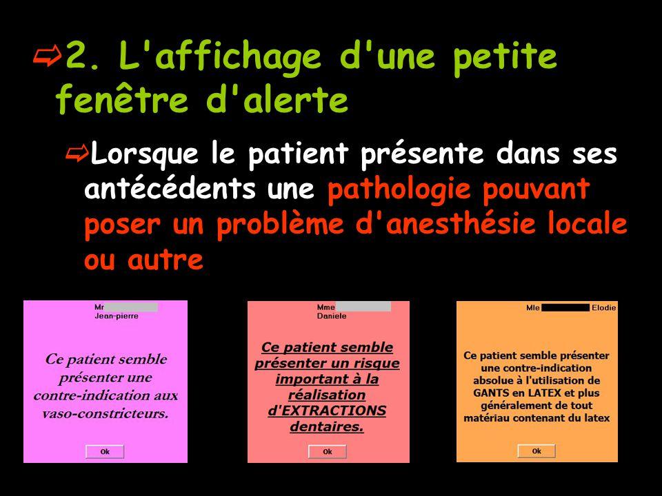 2. L'affichage d'une petite fenêtre d'alerte Lorsque le patient présente dans ses antécédents une pathologie pouvant poser un problème d'anesthésie lo