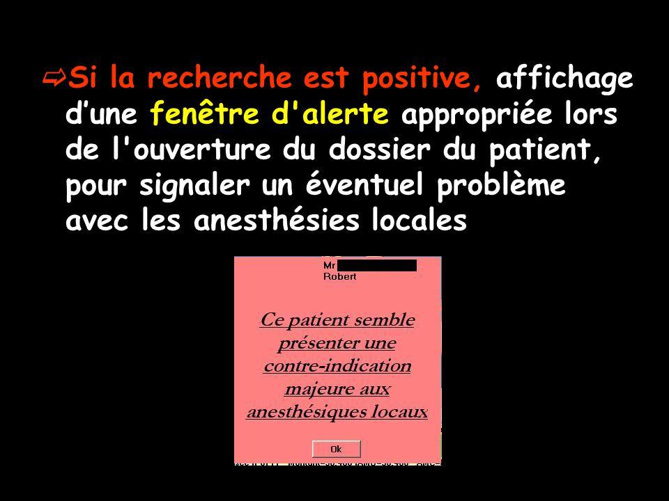 Si la recherche est positive, affichage dune fenêtre d alerte appropriée lors de l ouverture du dossier du patient, pour signaler un éventuel problème avec les anesthésies locales