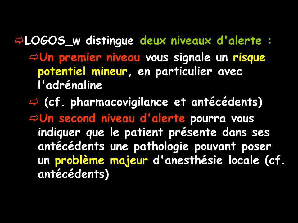 LOGOS_w distingue deux niveaux d'alerte : Un premier niveau vous signale un risque potentiel mineur, en particulier avec l'adrénaline (cf. pharmacovig