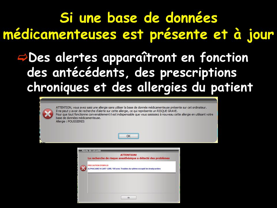 Si une base de données médicamenteuses est présente et à jour Des alertes apparaîtront en fonction des antécédents, des prescriptions chroniques et des allergies du patient