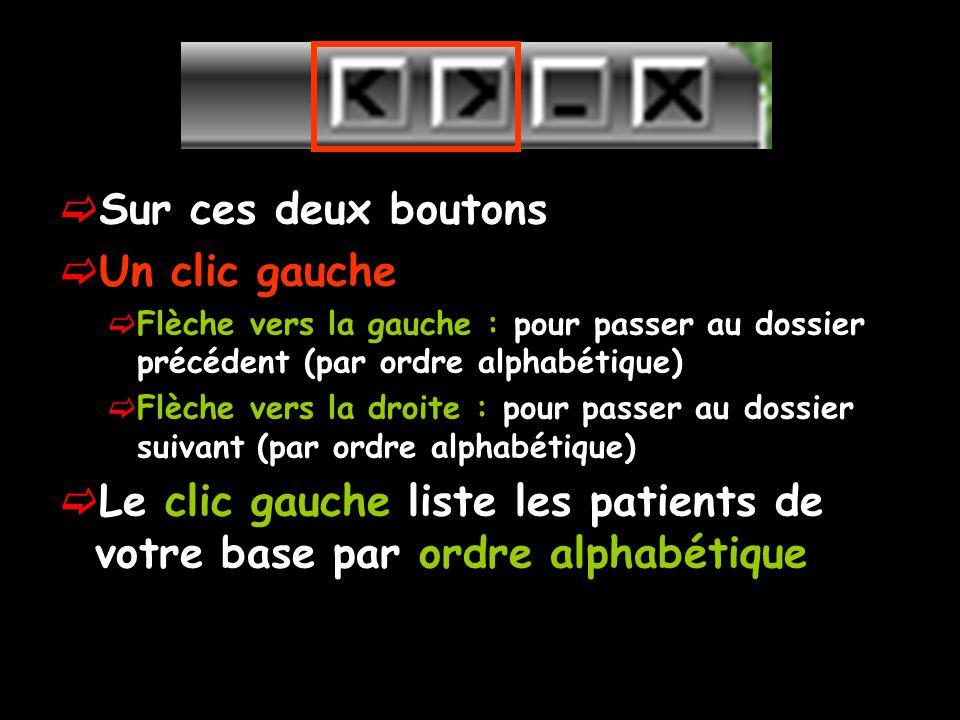Sur ces deux boutons Un clic gauche Flèche vers la gauche : pour passer au dossier précédent (par ordre alphabétique) Flèche vers la droite : pour pas