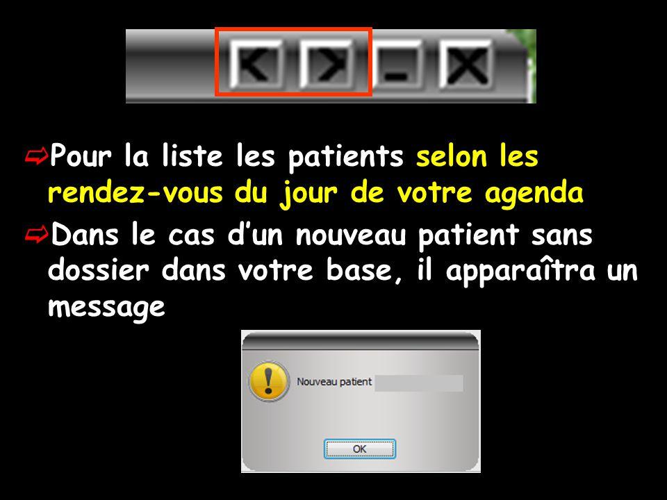 Pour la liste les patients selon les rendez-vous du jour de votre agenda Dans le cas dun nouveau patient sans dossier dans votre base, il apparaîtra u
