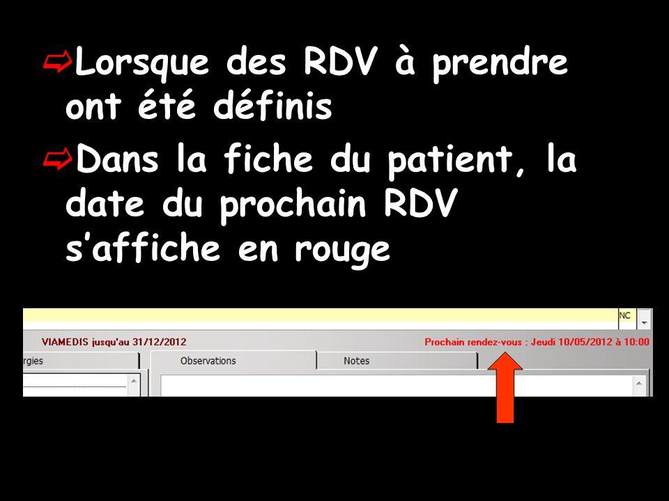 Lorsque des RDV à prendre ont été définis Dans la fiche du patient, la date du prochain RDV saffiche en rouge