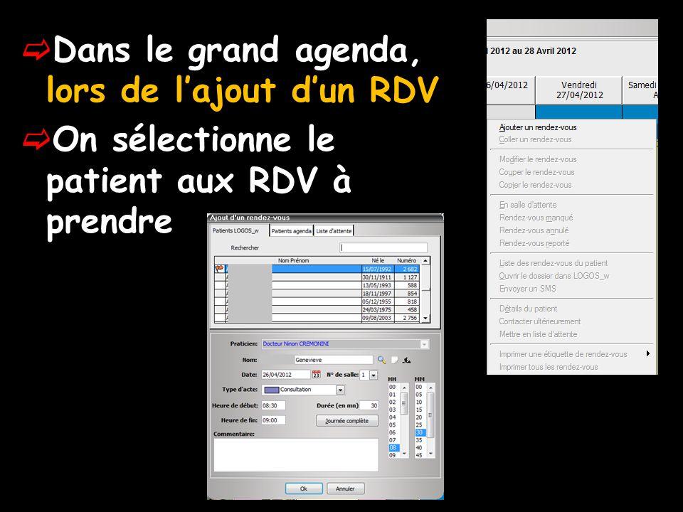 Dans le grand agenda, lors de lajout dun RDV On sélectionne le patient aux RDV à prendre