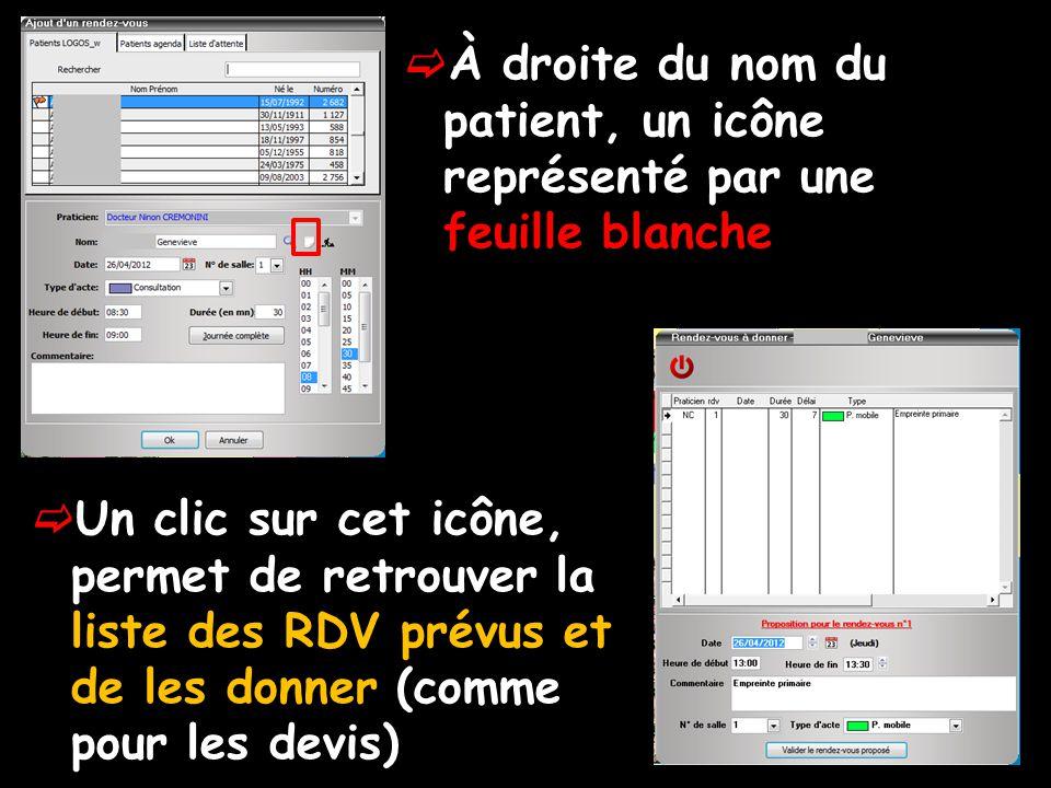 À droite du nom du patient, un icône représenté par une feuille blanche Un clic sur cet icône, permet de retrouver la liste des RDV prévus et de les donner (comme pour les devis)