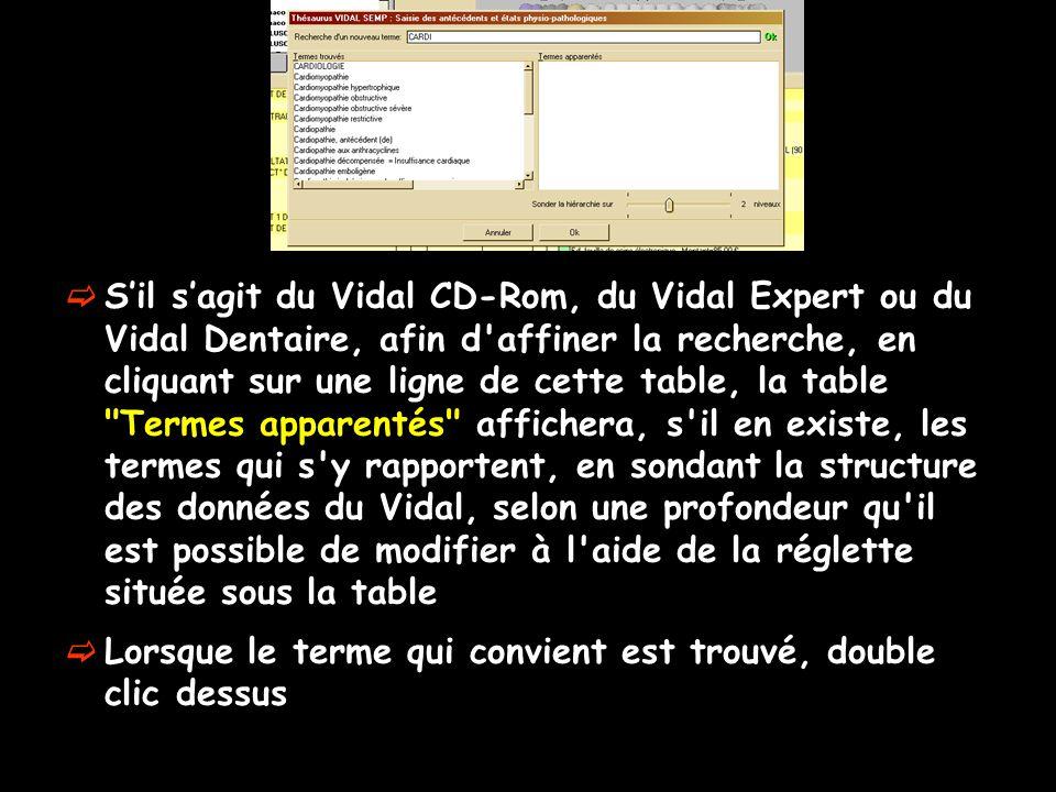 Sil sagit du Vidal CD-Rom, du Vidal Expert ou du Vidal Dentaire, afin d'affiner la recherche, en cliquant sur une ligne de cette table, la table