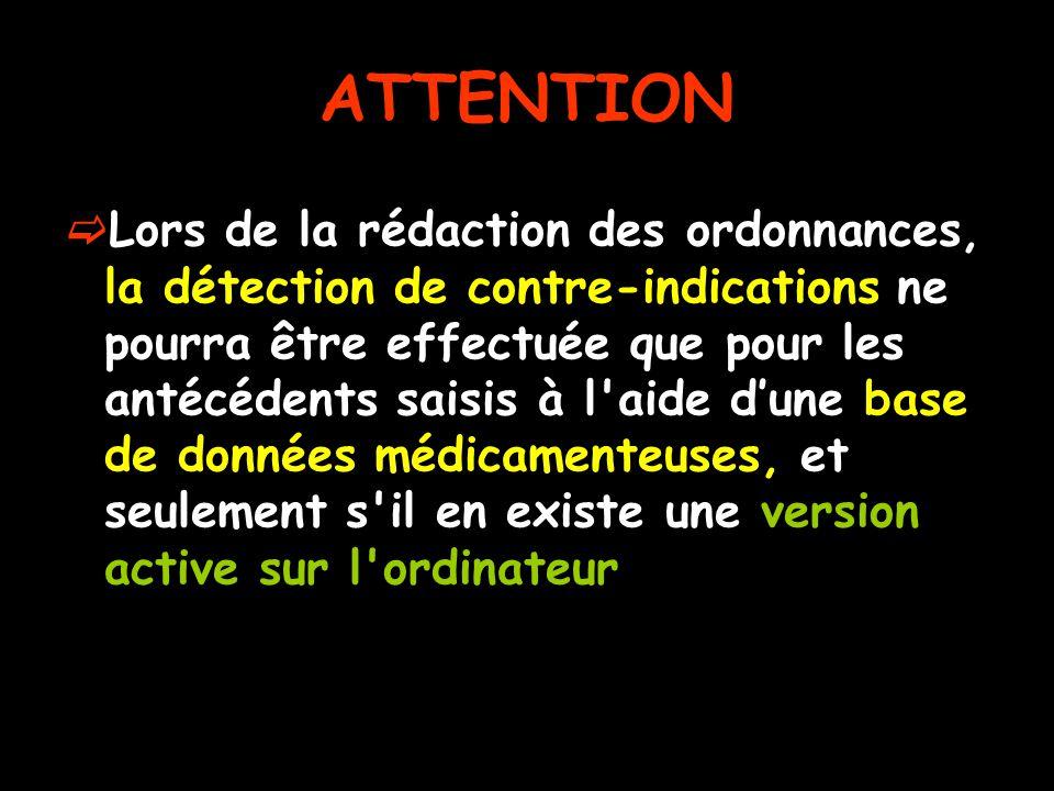 ATTENTION Lors de la rédaction des ordonnances, la détection de contre-indications ne pourra être effectuée que pour les antécédents saisis à l aide dune base de données médicamenteuses, et seulement s il en existe une version active sur l ordinateur