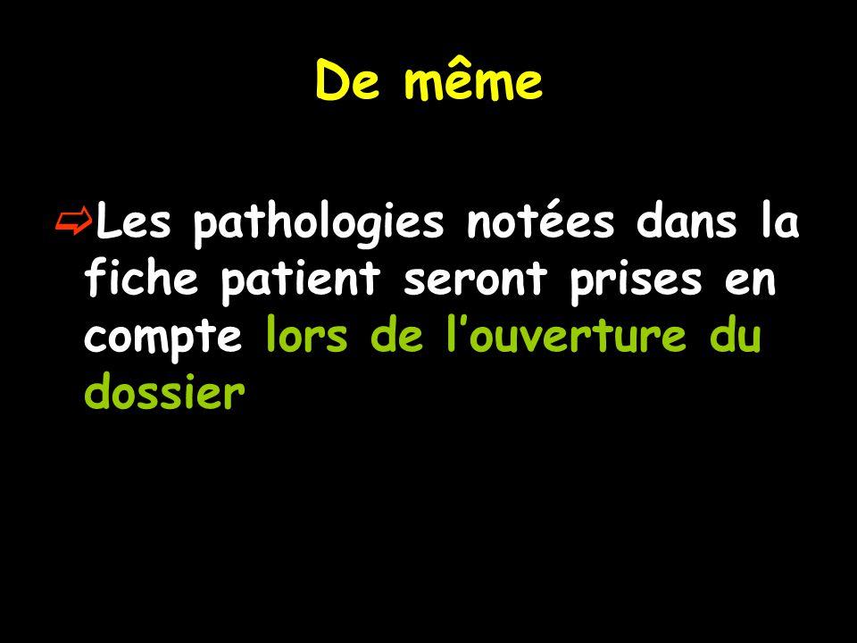De même Les pathologies notées dans la fiche patient seront prises en compte lors de louverture du dossier