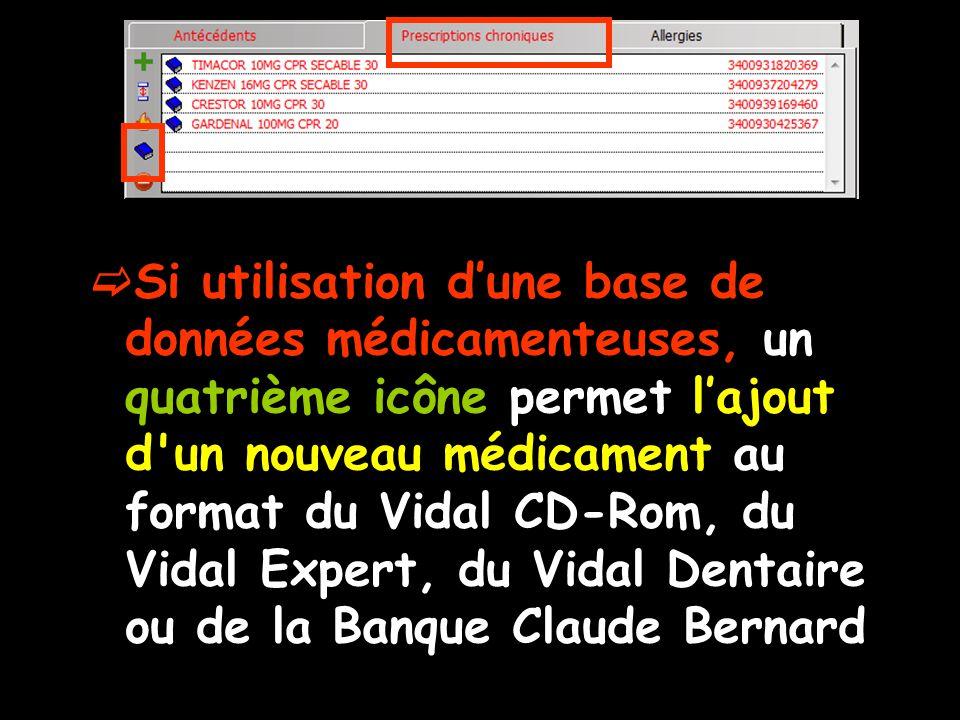 Si utilisation dune base de données médicamenteuses, un quatrième icône permet lajout d un nouveau médicament au format du Vidal CD-Rom, du Vidal Expert, du Vidal Dentaire ou de la Banque Claude Bernard