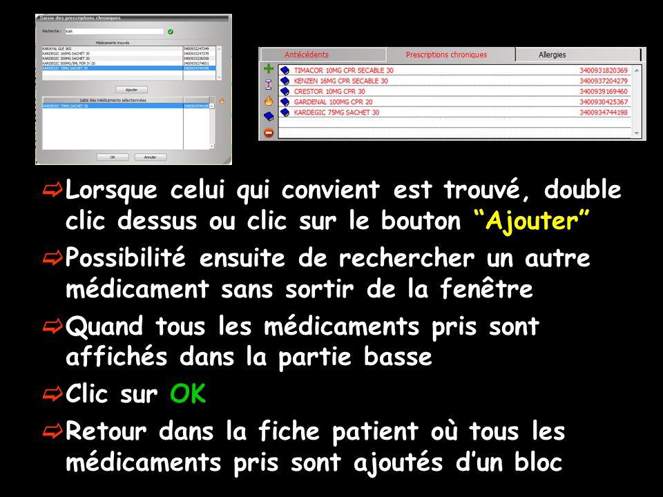 Lorsque celui qui convient est trouvé, double clic dessus ou clic sur le bouton Ajouter Possibilité ensuite de rechercher un autre médicament sans sor