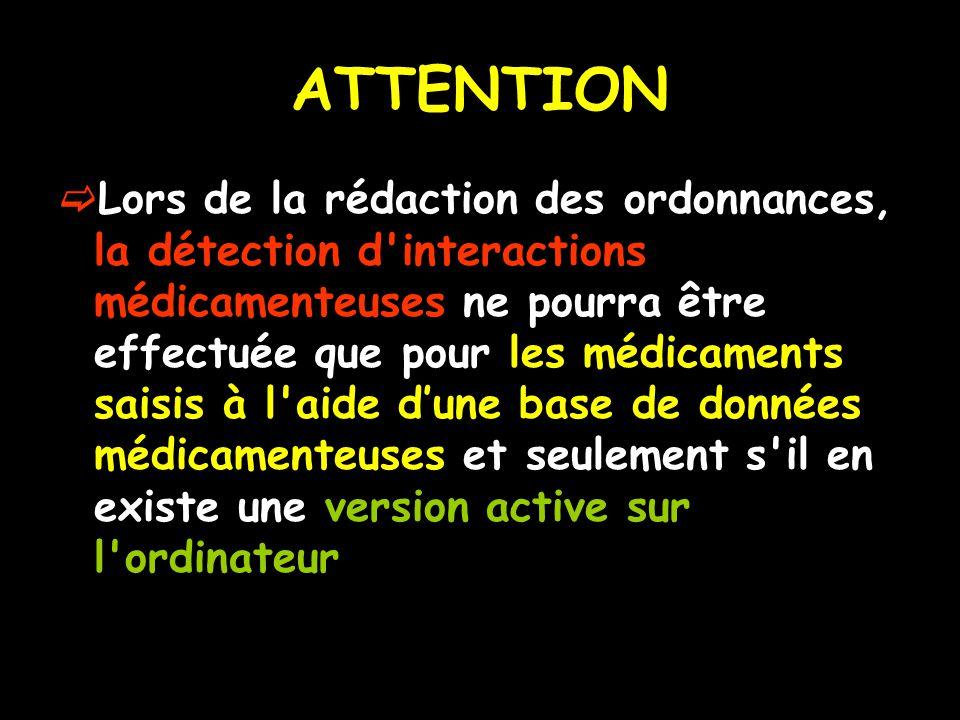 ATTENTION Lors de la rédaction des ordonnances, la détection d interactions médicamenteuses ne pourra être effectuée que pour les médicaments saisis à l aide dune base de données médicamenteuses et seulement s il en existe une version active sur l ordinateur