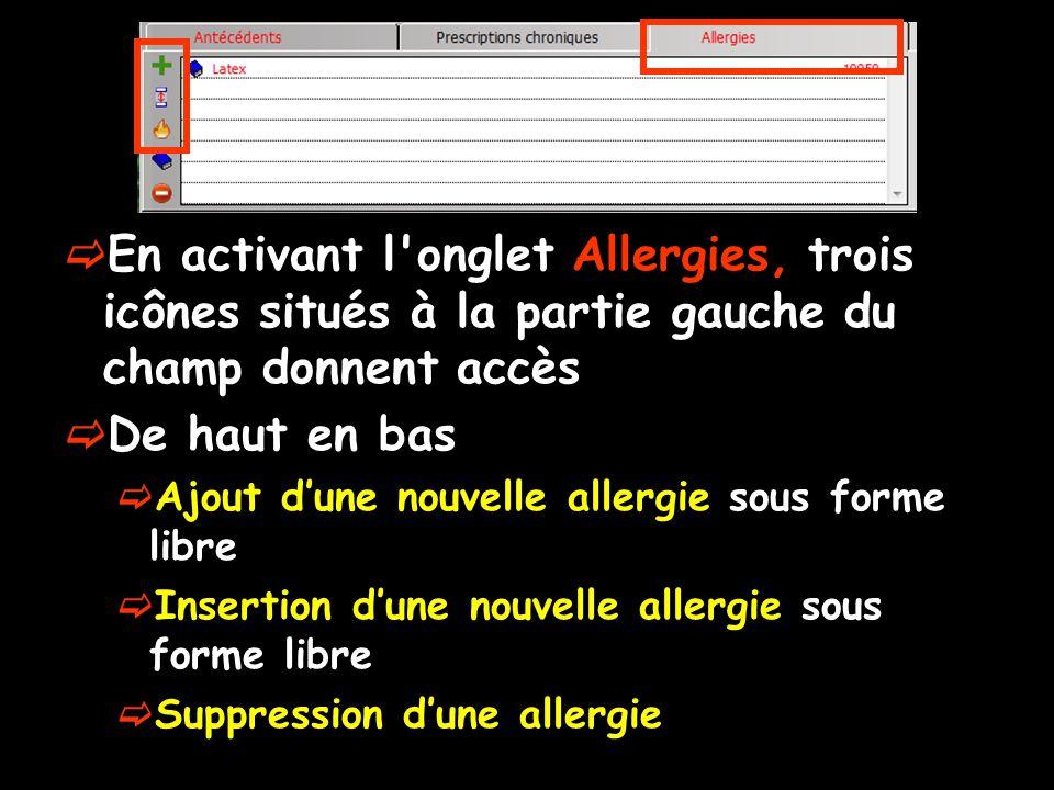 En activant l onglet Allergies, trois icônes situés à la partie gauche du champ donnent accès De haut en bas Ajout dune nouvelle allergie sous forme libre Insertion dune nouvelle allergie sous forme libre Suppression dune allergie