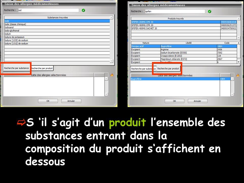 S il sagit dun produit lensemble des substances entrant dans la composition du produit saffichent en dessous