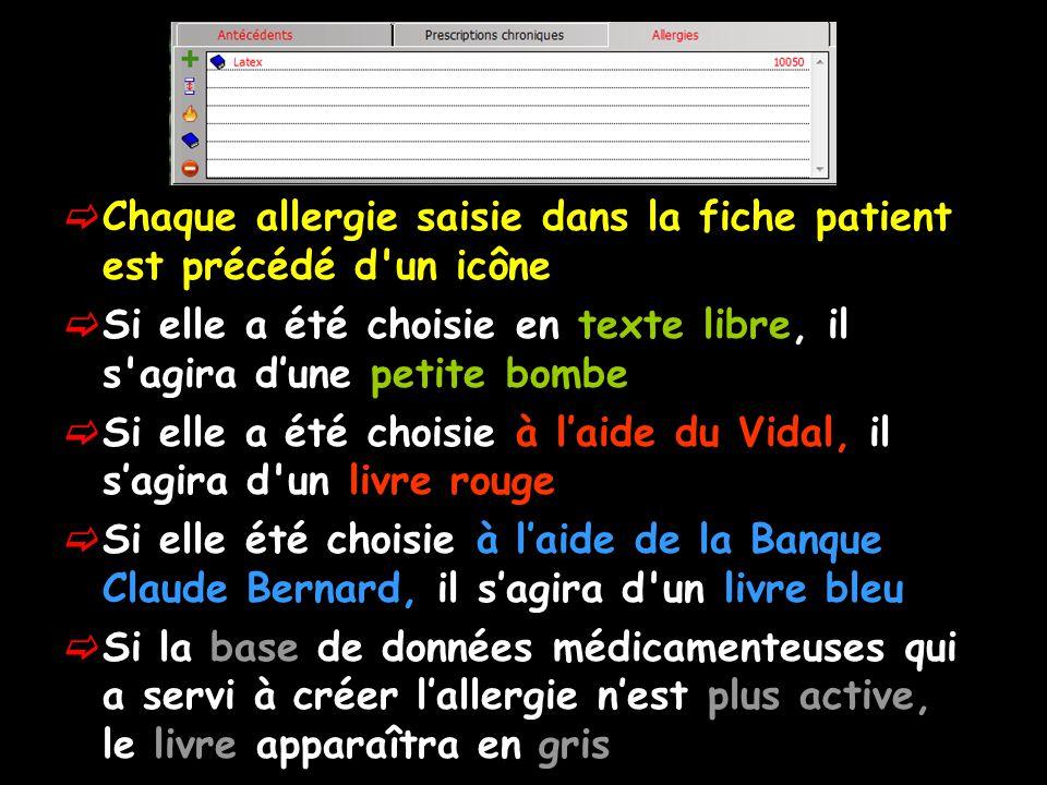 Chaque allergie saisie dans la fiche patient est précédé d'un icône Si elle a été choisie en texte libre, il s'agira dune petite bombe Si elle a été c