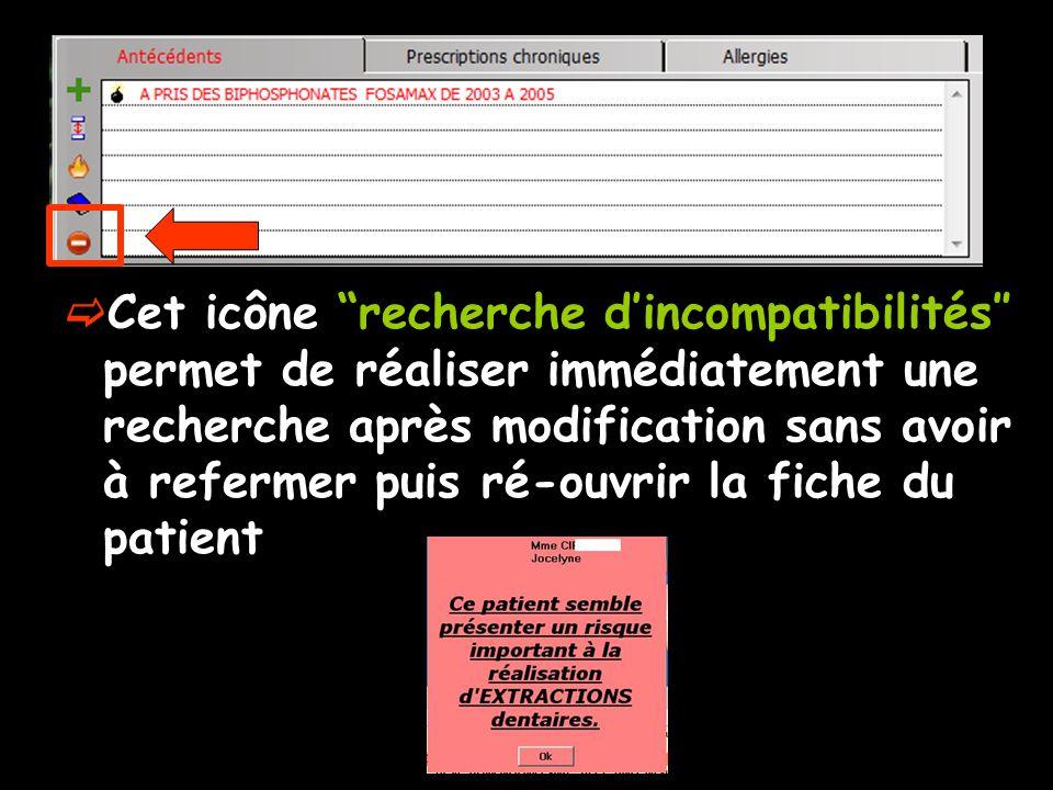 Cet icône recherche dincompatibilités permet de réaliser immédiatement une recherche après modification sans avoir à refermer puis ré-ouvrir la fiche du patient