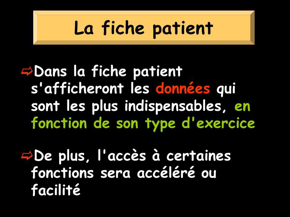 Dans la fiche patient s afficheront les données qui sont les plus indispensables, en fonction de son type d exercice De plus, l accès à certaines fonctions sera accéléré ou facilité La fiche patient